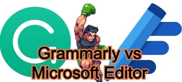 Grammarly vs Microsoft Editor: Which one is the better grammar checker for you?